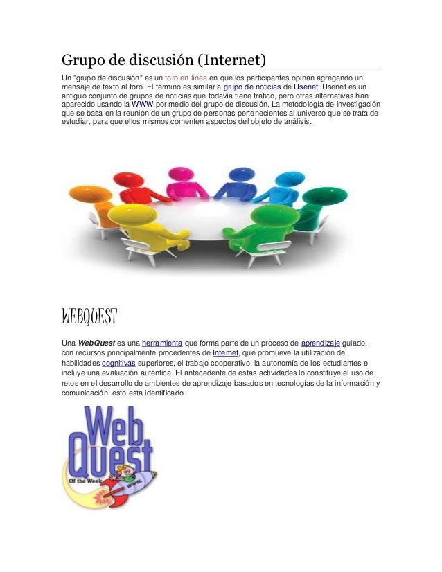 """Grupo de discusión (Internet) Un """"grupo de discusión"""" es un foro en línea en que los participantes opinan agregando un men..."""
