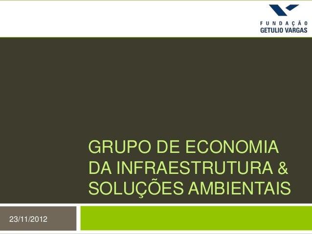 GRUPO DE ECONOMIADA INFRAESTRUTURA &SOLUÇÕES AMBIENTAIS23/11/2012