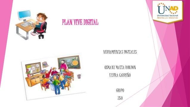 PLAN VIVE DIGITAL  HERRAMIENTAS DIGITALES  OSMANY MATTA RONDON  ELVIRA CARREÑO  GRUPO  350