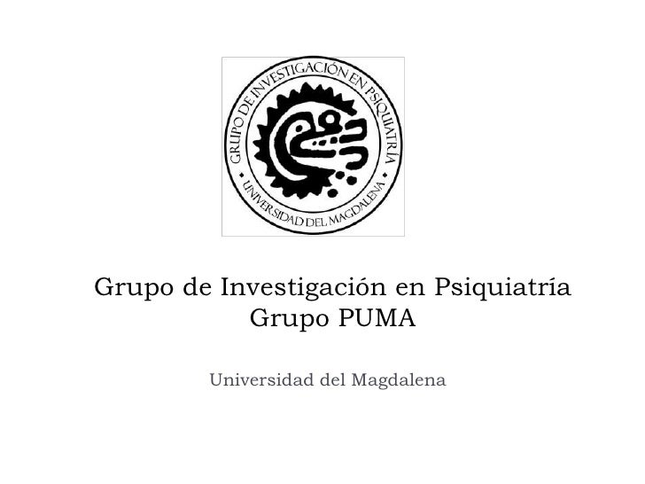 Grupo de Investigación en Psiquiatría            Grupo PUMA          Universidad del Magdalena
