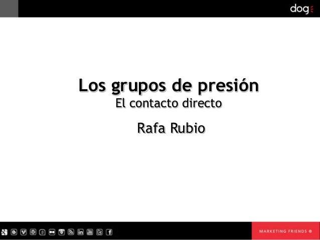 Los grupos de presión    El contacto directo       Rafa Rubio