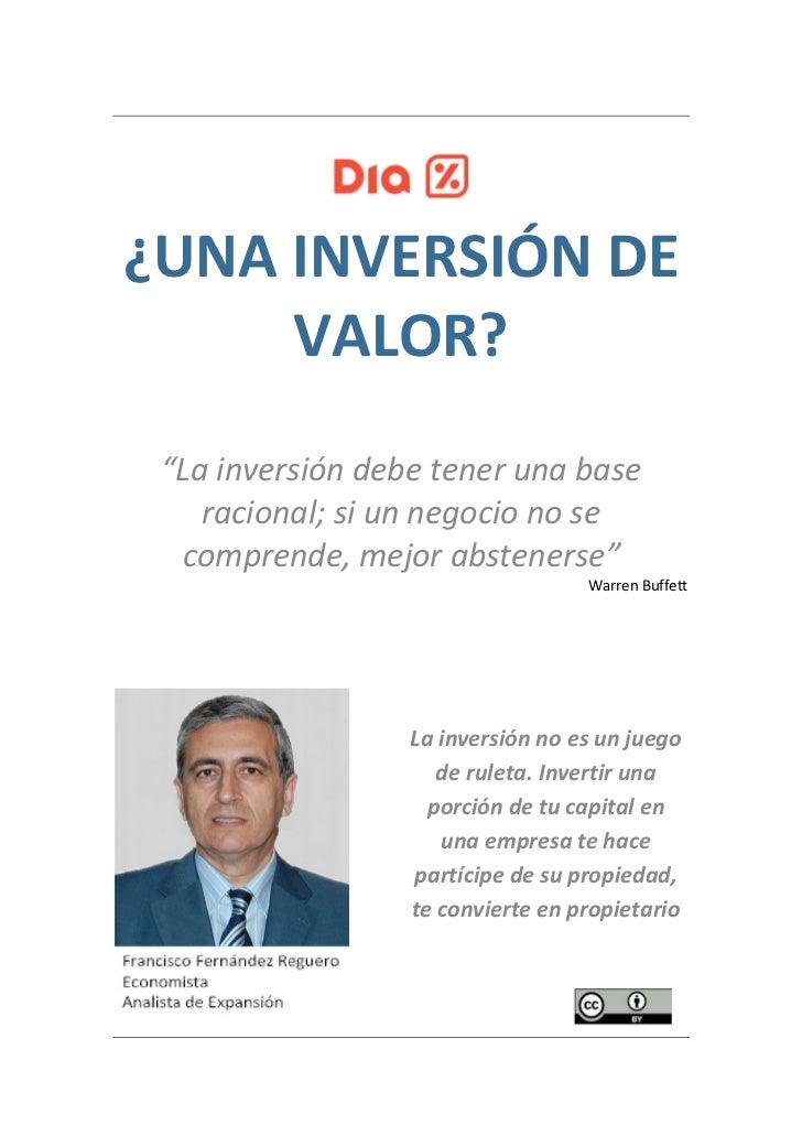 """¿UNA INVERSIÓN DE     VALOR? """"La inversión debe tener una base    racional; si un negocio no se  comprende, mejor abstener..."""