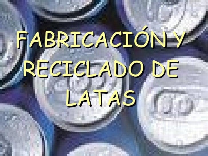 FABRICACIÓN Y RECICLADO DE LATAS