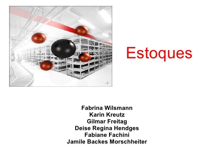 Estoques        Fabrina Wilsmann         Karin Kreutz        Gilmar Freitag   Deise Regina Hendges       Fabiane Fachini J...