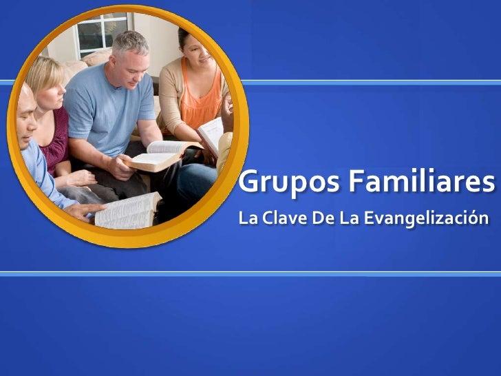 Grupos Familiares<br />La Clave De La Evangelización<br />
