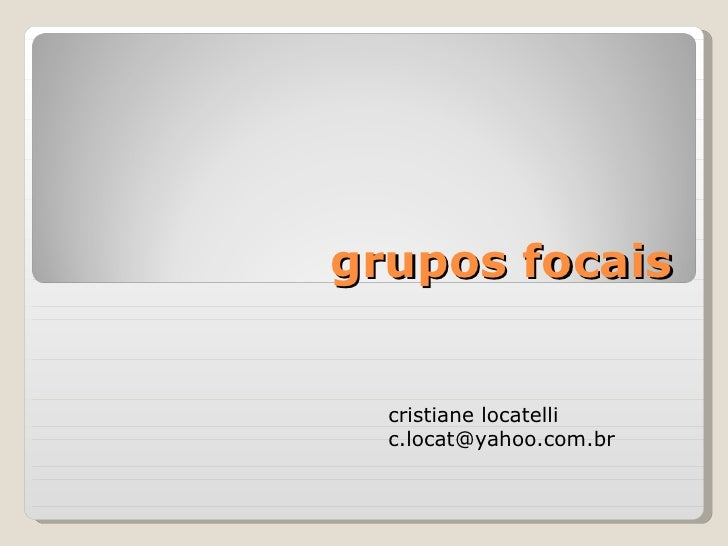grupos focais cristiane locatelli [email_address]