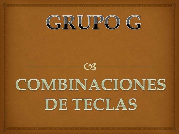 GRUPO G<br />COMBINACIONES DE TECLAS<br />