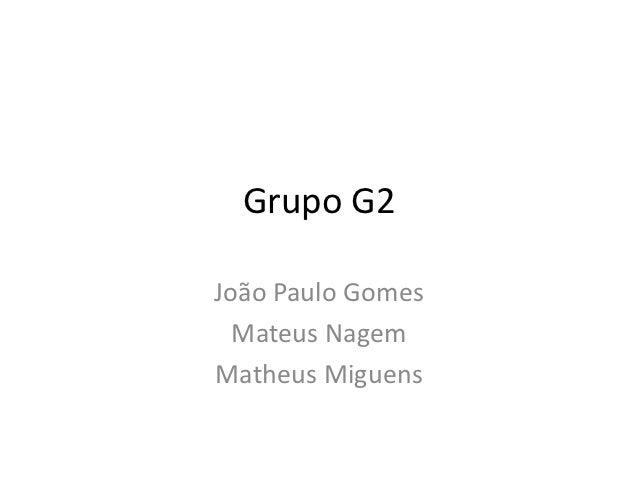 Grupo G2João Paulo Gomes  Mateus NagemMatheus Miguens