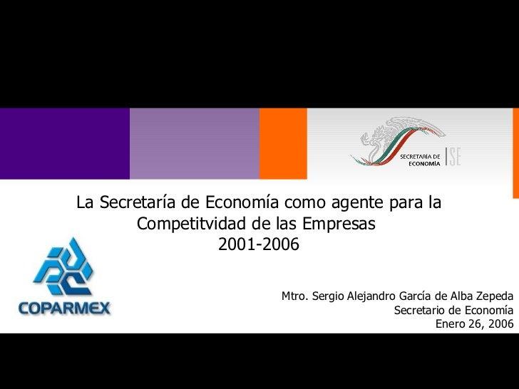 Mtro. Sergio Alejandro García de Alba Zepeda Secretario de Economía Enero 26, 2006 Versión: Preliminar La Secretaría de Ec...