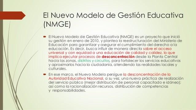 El Nuevo Modelo de Gestión Educativa (NMGE)  El Nuevo Modelo de Gestión Educativa (NMGE) es un proyecto que inició su ges...