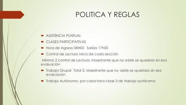 POLITICA Y REGLAS  ASISTENCIA PUNTUAL  CLASES PARTICIPATIVAS  Hora de ingreso 08H00 Salida 17h00  Control de Lectura i...