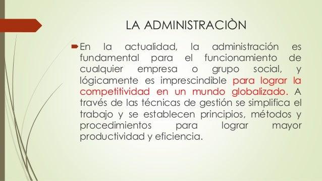 LA ADMINISTRACIÒN En la actualidad, la administración es fundamental para el funcionamiento de cualquier empresa o grupo ...