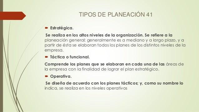 TIPOS DE PLANEACIÓN 41  Estratégica. Se realiza en los altos niveles de la organización. Se refiere a la planeación gener...