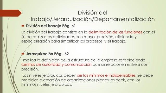 División del trabajo/Jerarquización/Departamentalización  División del trabajo Pàg. 61 La división del trabajo consiste e...