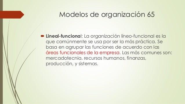Modelos de organización 65  Lineal-funcional: La organización líneo-funcional es la que comúnmente se usa por ser la más ...