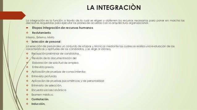 LA INTEGRACIÒN La integración es la función a través de la cual se eligen y obtienen los recursos necesarios para poner en...