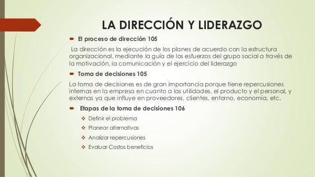 LA DIRECCIÓN Y LIDERAZGO  El proceso de dirección 105 La dirección es la ejecución de los planes de acuerdo con la estruc...