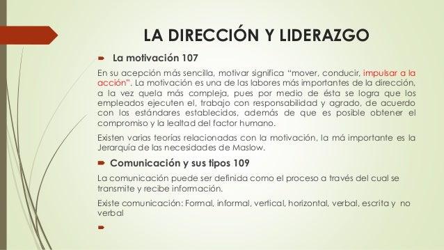 """LA DIRECCIÓN Y LIDERAZGO  La motivación 107 En su acepción más sencilla, motivar significa """"mover, conducir, impulsar a l..."""