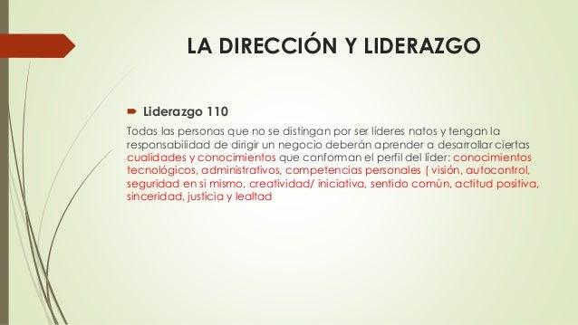 LA DIRECCIÓN Y LIDERAZGO  Liderazgo 110 Todas las personas que no se distingan por ser líderes natos y tengan la responsa...