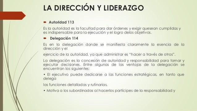 LA DIRECCIÓN Y LIDERAZGO  Autoridad 113 Es la autoridad es la facultad para dar órdenes y exigir quesean cumplidas y es i...