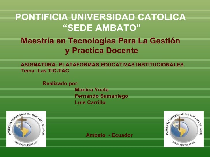 """PONTIFICIA UNIVERSIDAD CATOLICA  """" SEDE AMBATO"""" Maestría en Tecnologías Para La Gestión  y Practica Docente ASIGNATURA: PL..."""