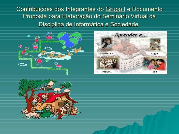 Contribuições dos Integrantes do  Grupo I  e Documento Proposta para Elaboração do Seminário Virtual da Disciplina de Info...