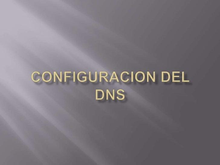 CONFIGURACION DEL DNS<br />