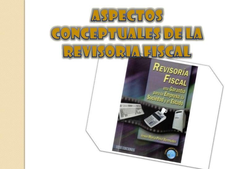 ASPECTOS CONCEPTUALES DE LA REVISORIA FISCAL<br />