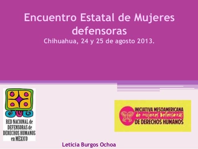 Encuentro Estatal de Mujeres defensoras Chihuahua, 24 y 25 de agosto 2013. Leticia Burgos Ochoa
