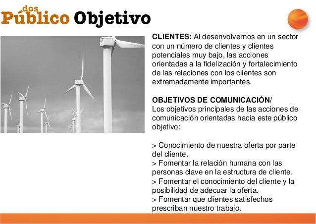 Público Objetivo dos CLIENTES POTENCIALES/ SECTOR DE RENOVABLES Al igual que el grupo de interés anterior, el grupo confor...