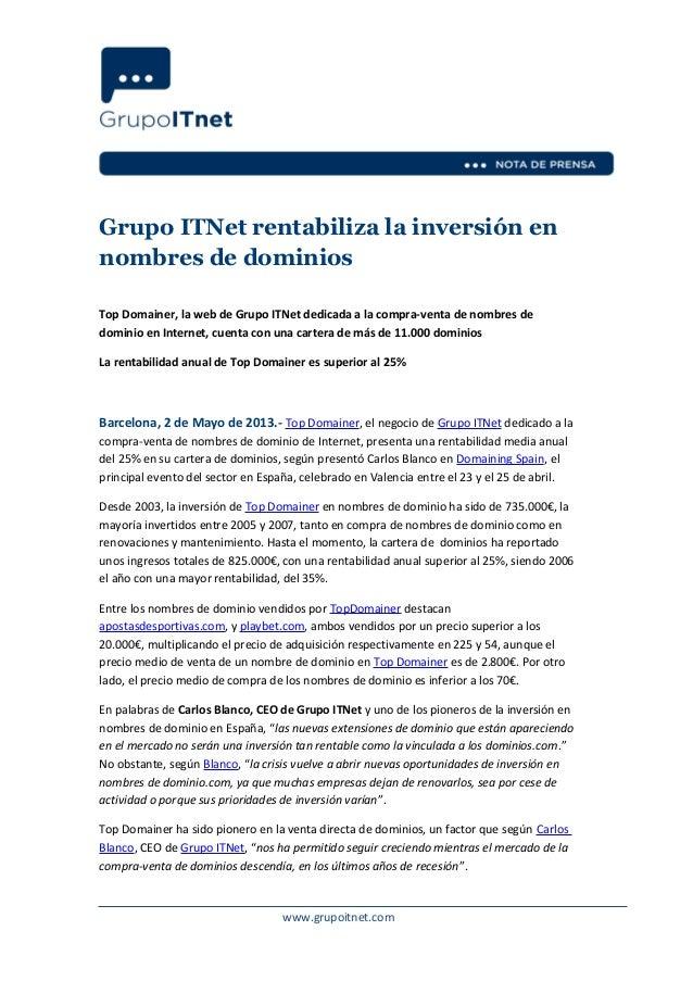Grupo ITNet rentabiliza la inversión ennombres de dominiosTop Domainer, la web de Grupo ITNet dedicada a la compra-venta d...