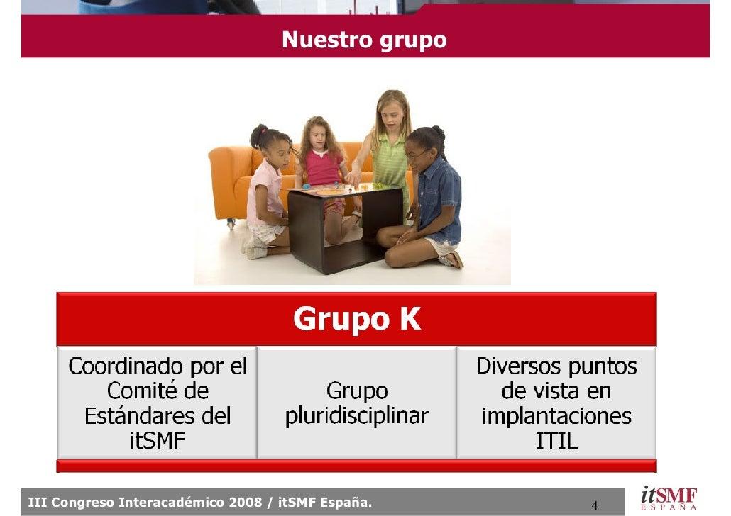 Nuestro grupo     III Congreso Interacadémico 2008 / itSMF España.   4