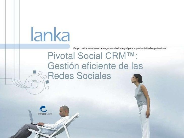 Pivotal Social CRM™:Gestión eficiente de las Redes Sociales<br />
