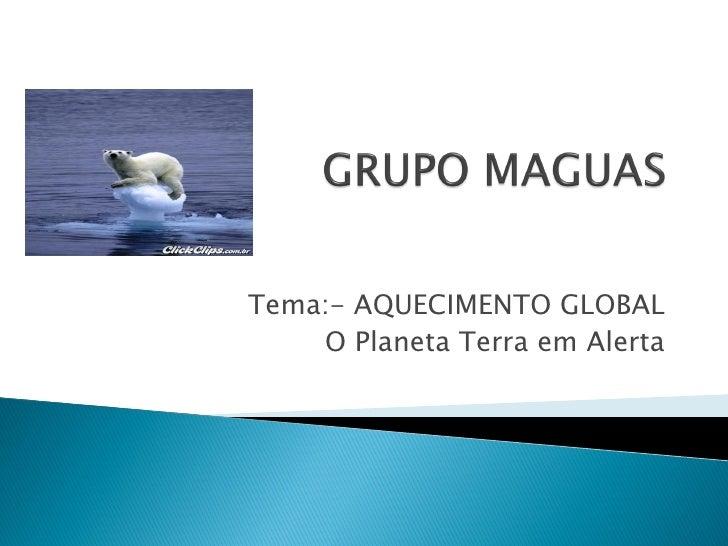 Tema:- AQUECIMENTO GLOBAL    O Planeta Terra em Alerta