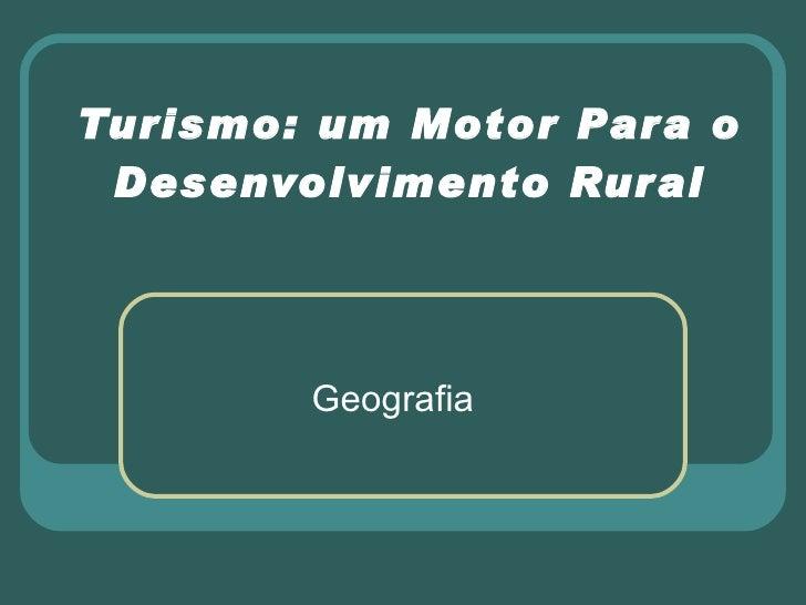 Turismo: um Motor Para o Desenvolvimento Rural Geografia