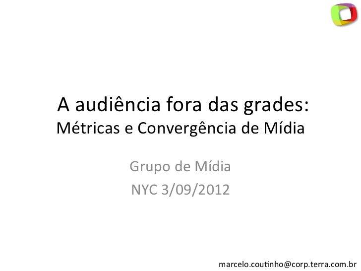 A audiência fora das grades: Métricas e Convergência de Mídia               Grupo de Mídia     ...