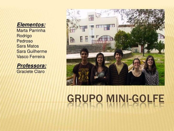 Elementos:<br />Marta Parrinha<br />Rodrigo Pedroso<br />Sara Matos<br />Sara Guilherme<br />Vasco Ferreira<br />Professor...