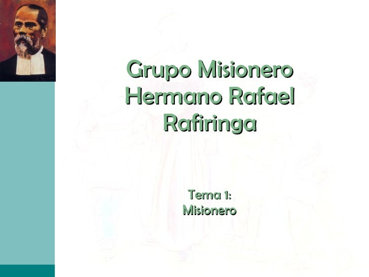 Grupo Misionero Hermano Rafael Rafiringa Tema 1: Misionero