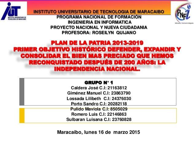 PLAN DE LA PATRIA 2013-2019 PRIMER OBJETIVO HISTÓRICO DEFENDER, EXPANDIR Y CONSOLIDAR EL BIEN MAS PRECIADO QUE HEMOS RECON...
