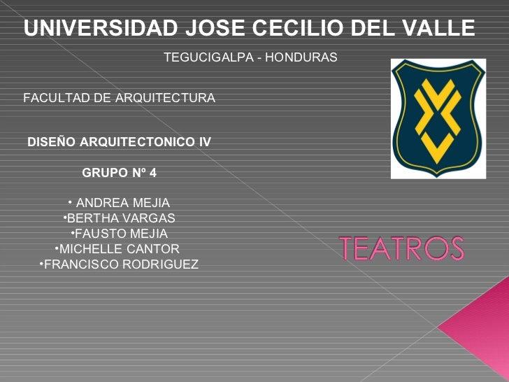 UNIVERSIDAD JOSE CECILIO DEL VALLE   TEGUCIGALPA - HONDURAS FACULTAD DE ARQUITECTURA  <ul><li>DISEÑO ARQUITECTONICO IV </l...
