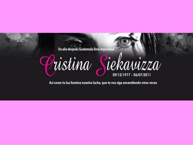 Síntesis del caso• Julio de 2010 se da la desaparición de Cristina  Siekavizza.• Inicia una campaña ciudadana para exigir ...