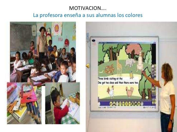MOTIVACION….<br />La profesora enseña a sus alumnas los colores<br />