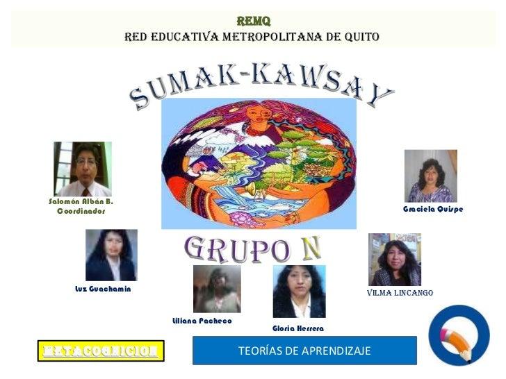 REMQ<br />Red Educativa Metropolitana de Quito <br />SUMAK-KAwSAY<br />grupo N<br />Salomón Albán B.<br />Coordinador<br...