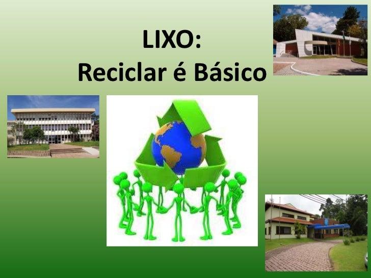 LIXO:Reciclar é Básico