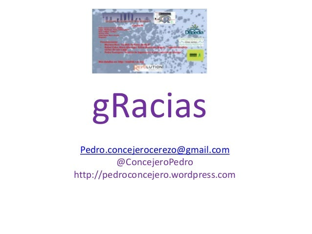 gRacias Pedro.concejerocerezo@gmail.com @ConcejeroPedro http://pedroconcejero.wordpress.com
