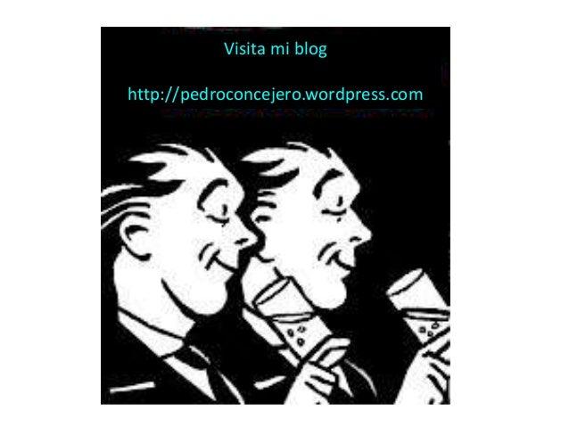 Visita mi blog http://pedroconcejero.wordpress.com