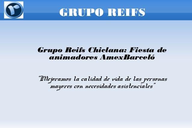 """GRUPO REIFS Grupo Reifs Chiclana: Fiesta de animadores AmexBarceló """"Mejoramos la calidad de vida de las personas mayores c..."""