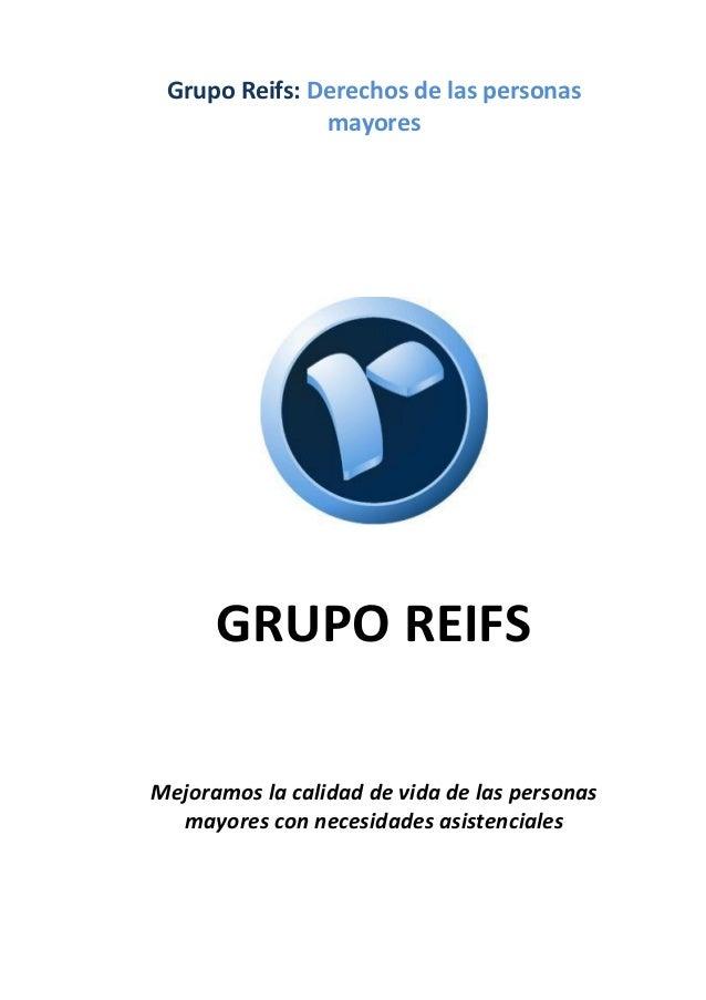 Grupo Reifs: Derechos de las personas mayores  GRUPO REIFS Mejoramos la calidad de vida de las personas mayores con necesi...