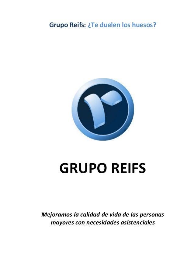Grupo Reifs: ¿Te duelen los huesos?  GRUPO REIFS Mejoramos la calidad de vida de las personas mayores con necesidades asis...