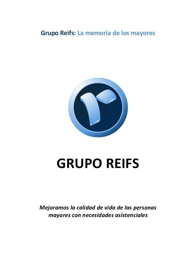 Grupo Reifs: La memoria de los mayores GRUPO REIFS Mejoramos la calidad de vida de las personas mayores con necesidades as...